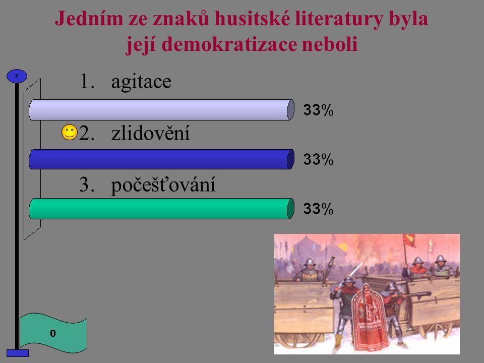 Jedním ze znaků husitské literatury byla její demokratizace neboli 1.agitace 2.zlidovění 3.počešťování 0 5