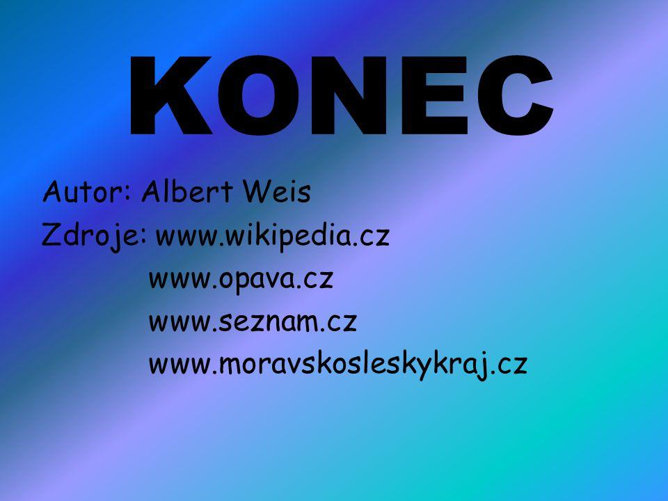 KONEC Autor: Albert Weis Zdroje: www.wikipedia.cz www.opava.cz www.seznam.cz www.moravskosleskykraj.cz