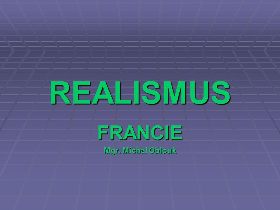 REALISMUS FRANCIE Mgr. Michal Oblouk