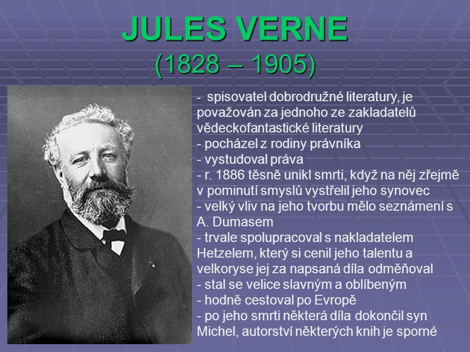 JULES VERNE (1828 – 1905) - spisovatel dobrodružné literatury, je považován za jednoho ze zakladatelů vědeckofantastické literatury - pocházel z rodiny právníka - vystudoval práva - r.