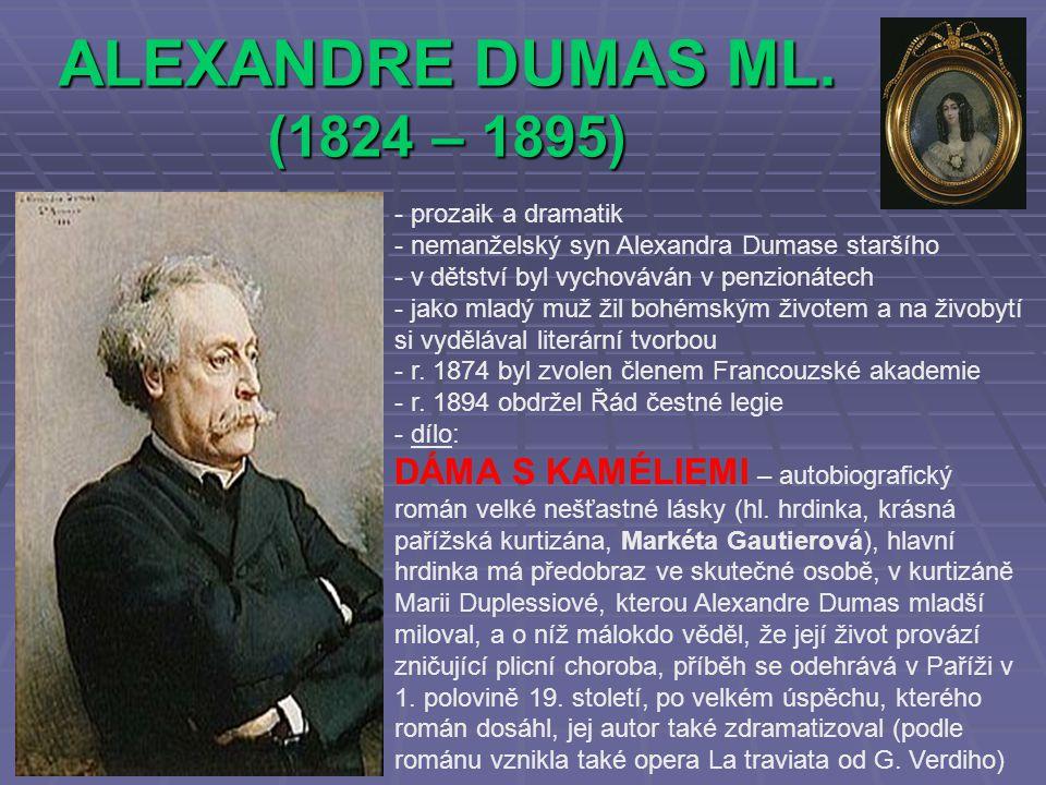 ALEXANDRE DUMAS ML. (1824 – 1895) - prozaik a dramatik - nemanželský syn Alexandra Dumase staršího - v dětství byl vychováván v penzionátech - jako ml