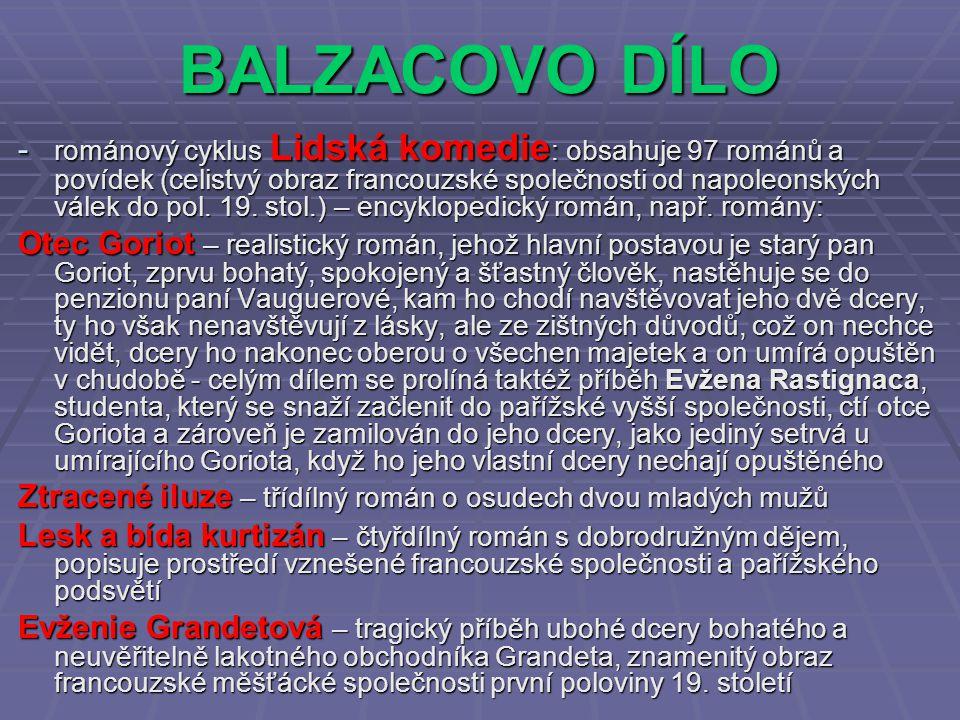 BALZACOVO DÍLO -r-r-r-románový cyklus Lidská komedie: obsahuje 97 románů a povídek (celistvý obraz francouzské společnosti od napoleonských válek do p
