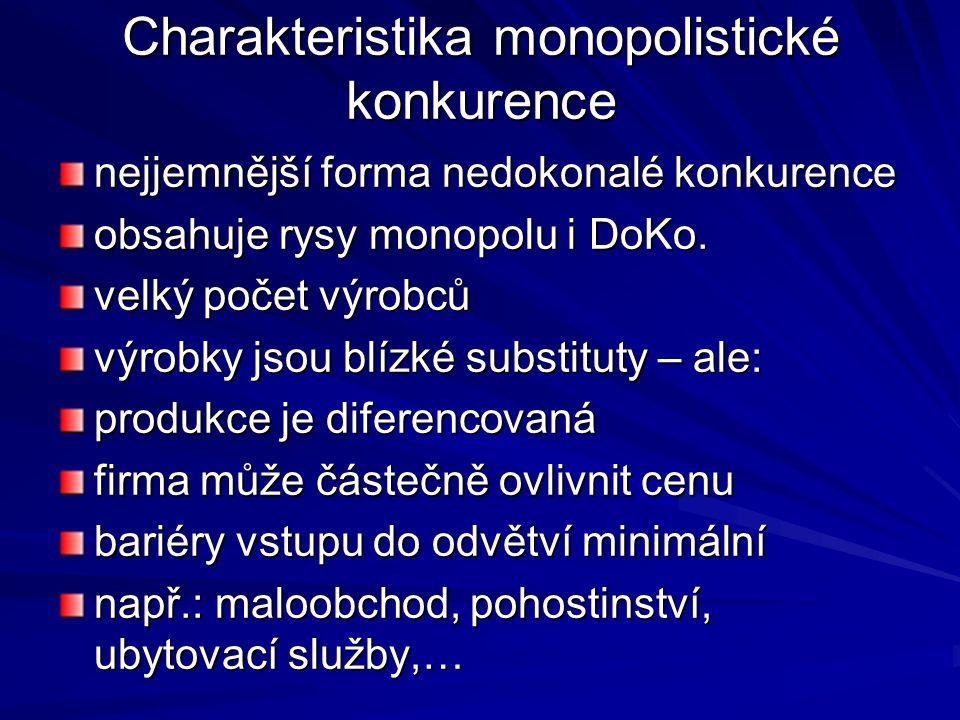 Charakteristika monopolistické konkurence nejjemnější forma nedokonalé konkurence obsahuje rysy monopolu i DoKo.