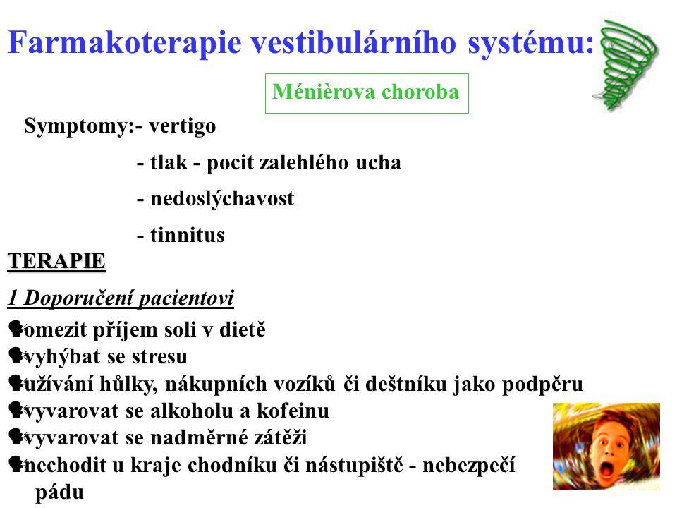 TERAPIE 2 Farmakologická anticholinergika - atropin, skopolamin antihistaminika - difenhydramin Ca blokátory – cinarizin, flunarizin benzodiazepiny - diazepam - velmi těžké vertigo vasodilatancia carbamazepin, Ginkgo, vitamin A, E, B 3 Chirurgická Farmakoterapie vestibulárního systému: Ménièrova choroba