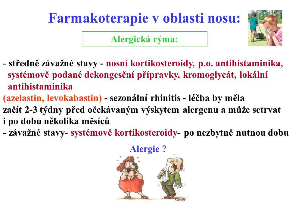 Farmakoterapie v oblasti nosu: Alergická rýma: - středně závažné stavy - nosní kortikosteroidy, p.o. antihistaminika, systémově podané dekongesční pří