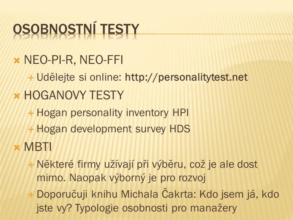  NEO-PI-R, NEO-FFI  Udělejte si online: http://personalitytest.net  HOGANOVY TESTY  Hogan personality inventory HPI  Hogan development survey HDS  MBTI  Některé firmy užívají při výběru, což je ale dost mimo.