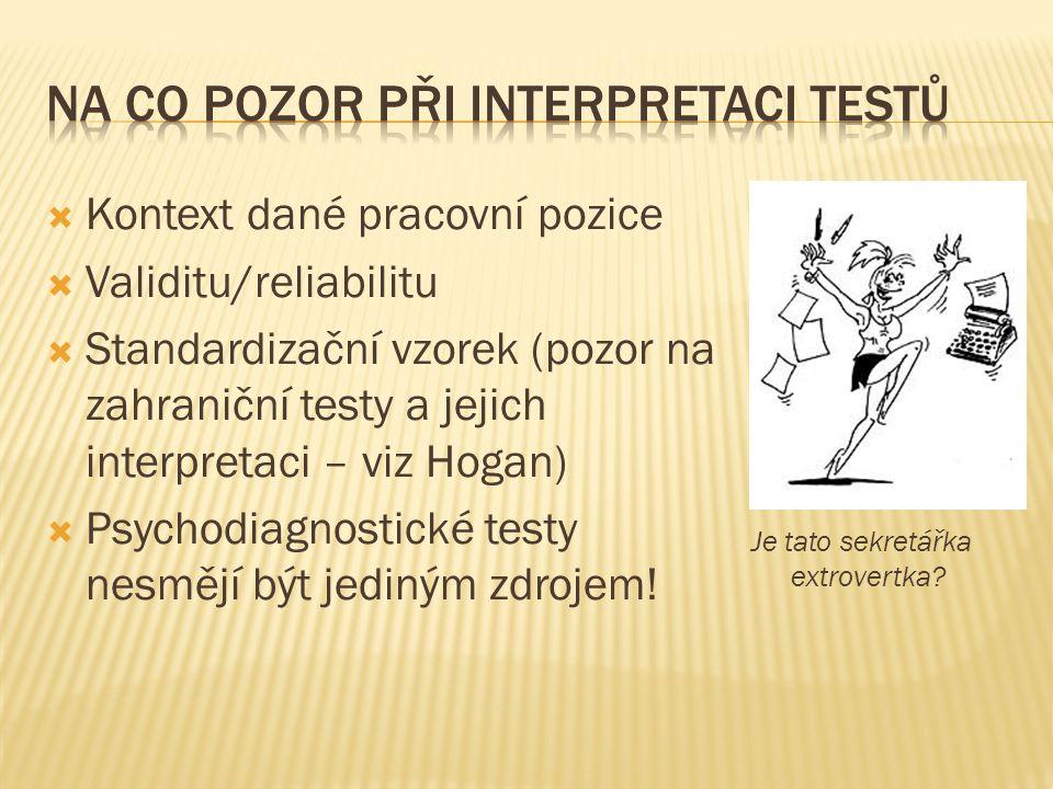  Kontext dané pracovní pozice  Validitu/reliabilitu  Standardizační vzorek (pozor na zahraniční testy a jejich interpretaci – viz Hogan)  Psychodiagnostické testy nesmějí být jediným zdrojem.