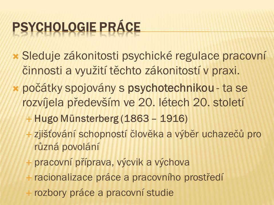  Sleduje zákonitosti psychické regulace pracovní činnosti a využití těchto zákonitostí v praxi.  počátky spojovány s psychotechnikou - ta se rozvíje