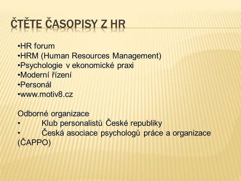 HR forum HRM (Human Resources Management) Psychologie v ekonomické praxi Moderní řízení Personál www.motiv8.cz Odborné organizace Klub personalistů Če