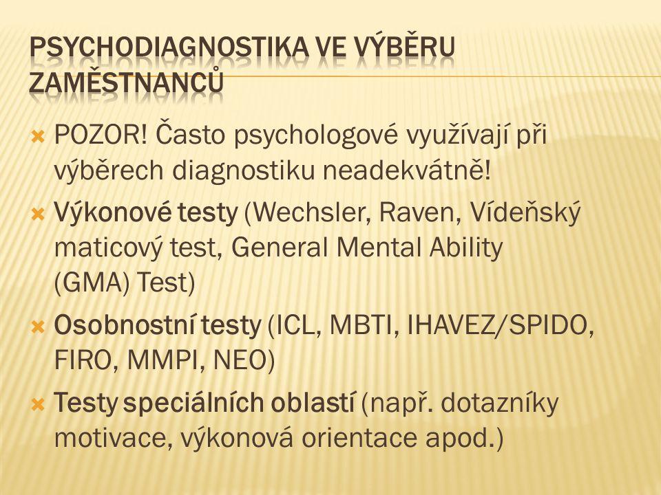  POZOR! Často psychologové využívají při výběrech diagnostiku neadekvátně!  Výkonové testy (Wechsler, Raven, Vídeňský maticový test, General Mental
