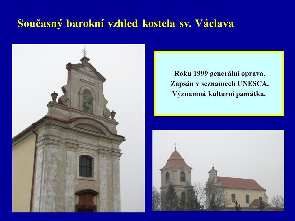 Současný barokní vzhled kostela sv.Václava Roku 1999 generální oprava.
