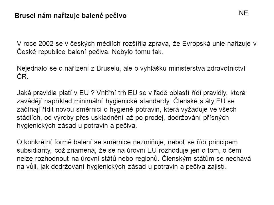 Brusel nám nařizuje balené pečivo V roce 2002 se v českých médiích rozšířila zprava, že Evropská unie nařizuje v České republice balení pečiva.