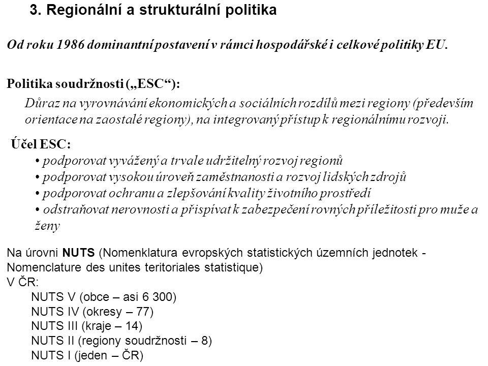 """3. Regionální a strukturální politika Od roku 1986 dominantní postavení v rámci hospodářské i celkové politiky EU. Politika soudržnosti (""""ESC""""): Důraz"""