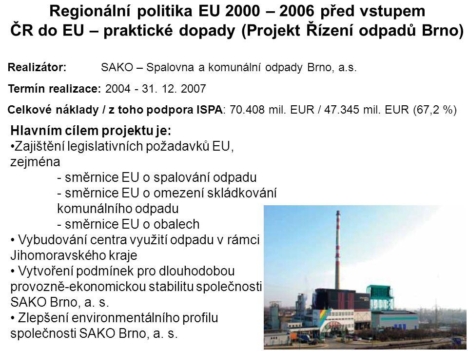 Regionální politika EU 2000 – 2006 před vstupem ČR do EU – praktické dopady (Projekt Řízení odpadů Brno) Realizátor:SAKO – Spalovna a komunální odpady Brno, a.s.
