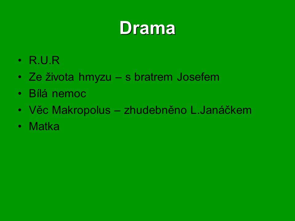 Drama R.U.R Ze života hmyzu – s bratrem Josefem Bílá nemoc Věc Makropolus – zhudebněno L.Janáčkem Matka
