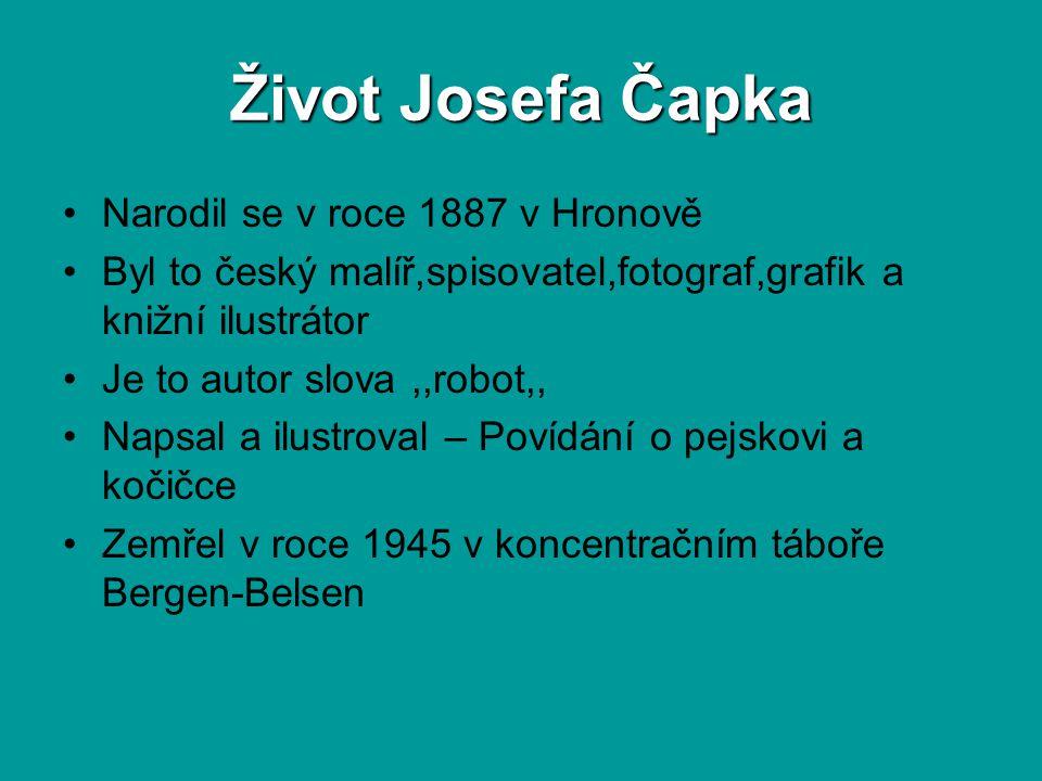 Život Josefa Čapka Narodil se v roce 1887 v Hronově Byl to český malíř,spisovatel,fotograf,grafik a knižní ilustrátor Je to autor slova,,robot,, Napsa