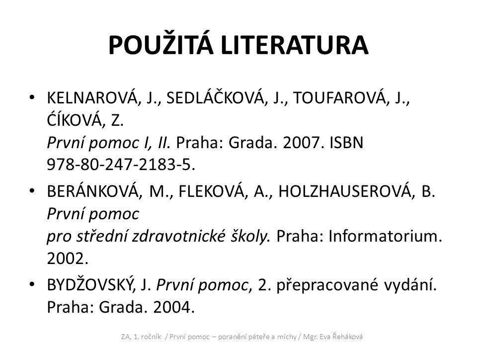 POUŽITÁ LITERATURA KELNAROVÁ, J., SEDLÁČKOVÁ, J., TOUFAROVÁ, J., ĆÍKOVÁ, Z. První pomoc I, II. Praha: Grada. 2007. ISBN 978-80-247-2183-5. BERÁNKOVÁ,