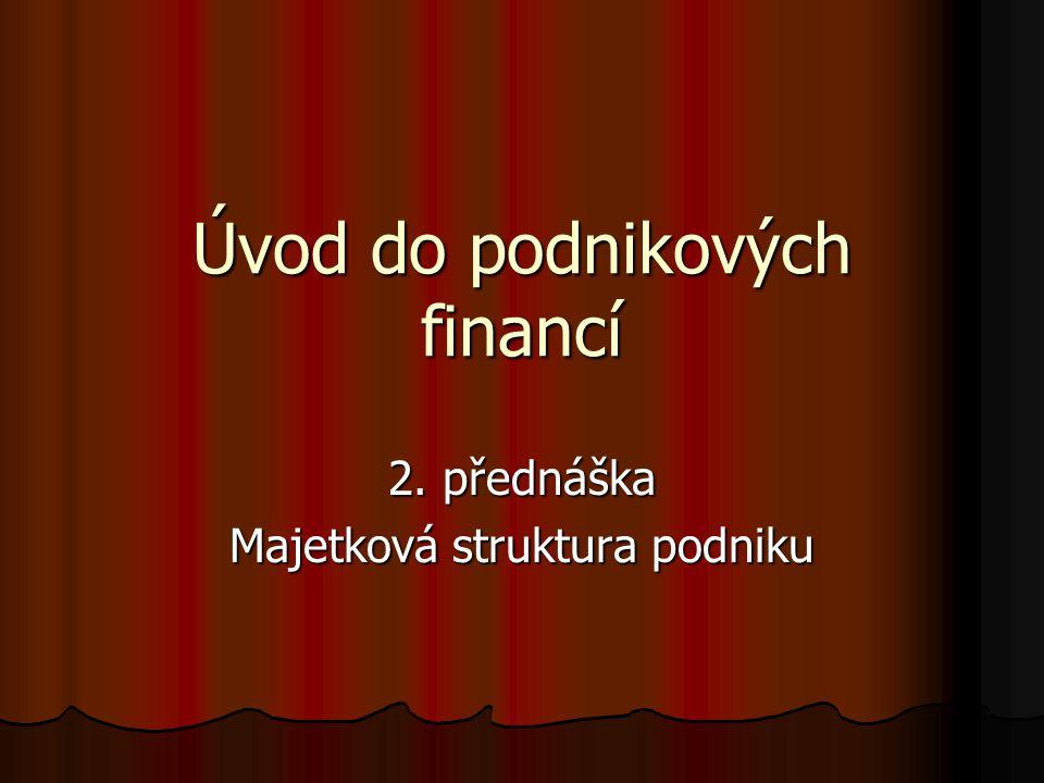 Úvod do podnikových financí 2. přednáška Majetková struktura podniku