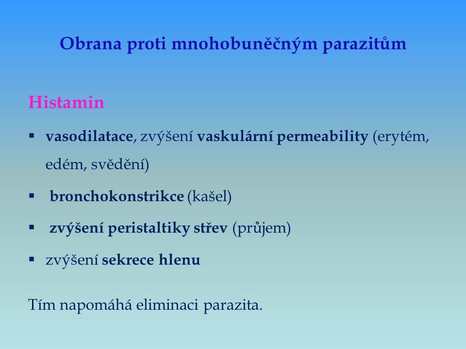 Obrana proti mnohobuněčným parazitům Histamin  vasodilatace, zvýšení vaskulární permeability (erytém, edém, svědění)  bronchokonstrikce (kašel)  zv