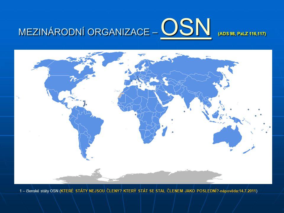 MEZINÁRODNÍ ORGANIZACE – OSN (ADS 98, PaLZ 116,117) OSN 1 – členské státy OSN (KTERÉ STÁTY NEJSOU ČLENY? KTERÝ STÁT SE STAL ČLENEM JAKO POSLEDNÍ?-nápo