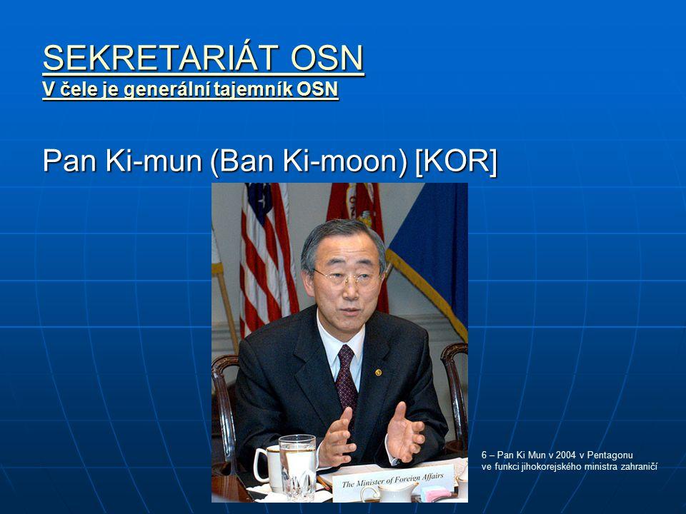 SEKRETARIÁT OSN V čele je generální tajemník OSN Pan Ki-mun (Ban Ki-moon) [KOR] 6 – Pan Ki Mun v 2004 v Pentagonu ve funkci jihokorejského ministra za