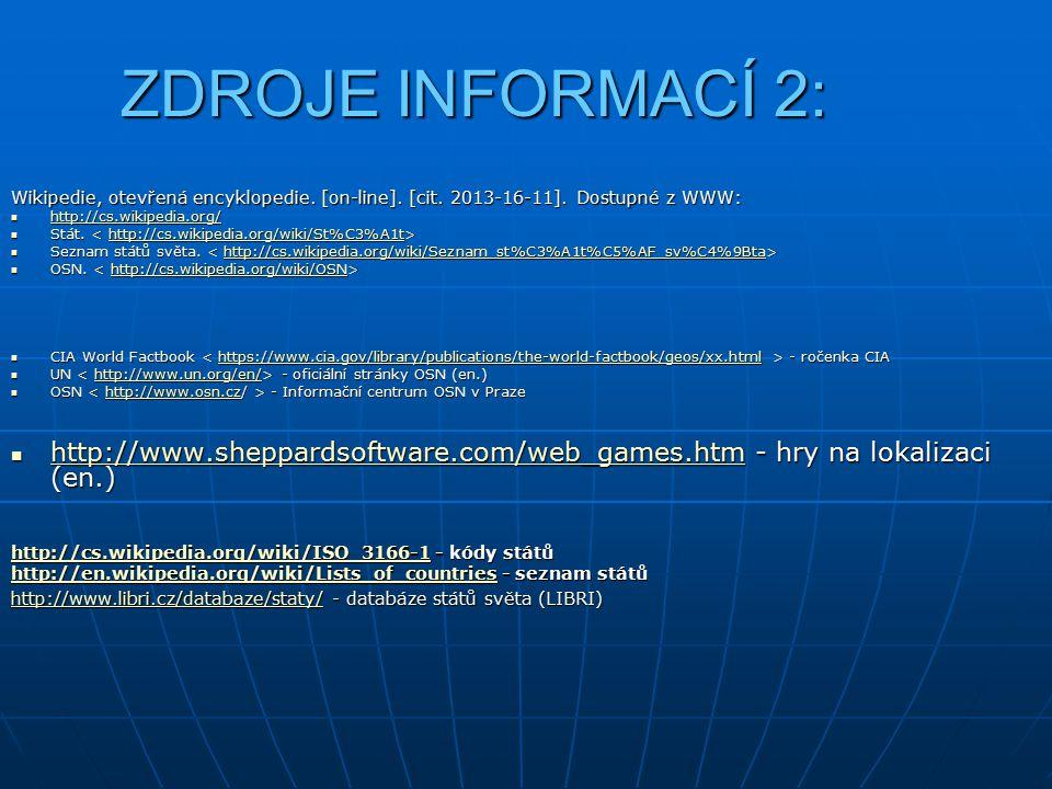 ZDROJE INFORMACÍ 2: Wikipedie, otevřená encyklopedie. [on-line]. [cit. 2013-16-11]. Dostupné z WWW: http://cs.wikipedia.org/ http://cs.wikipedia.org/