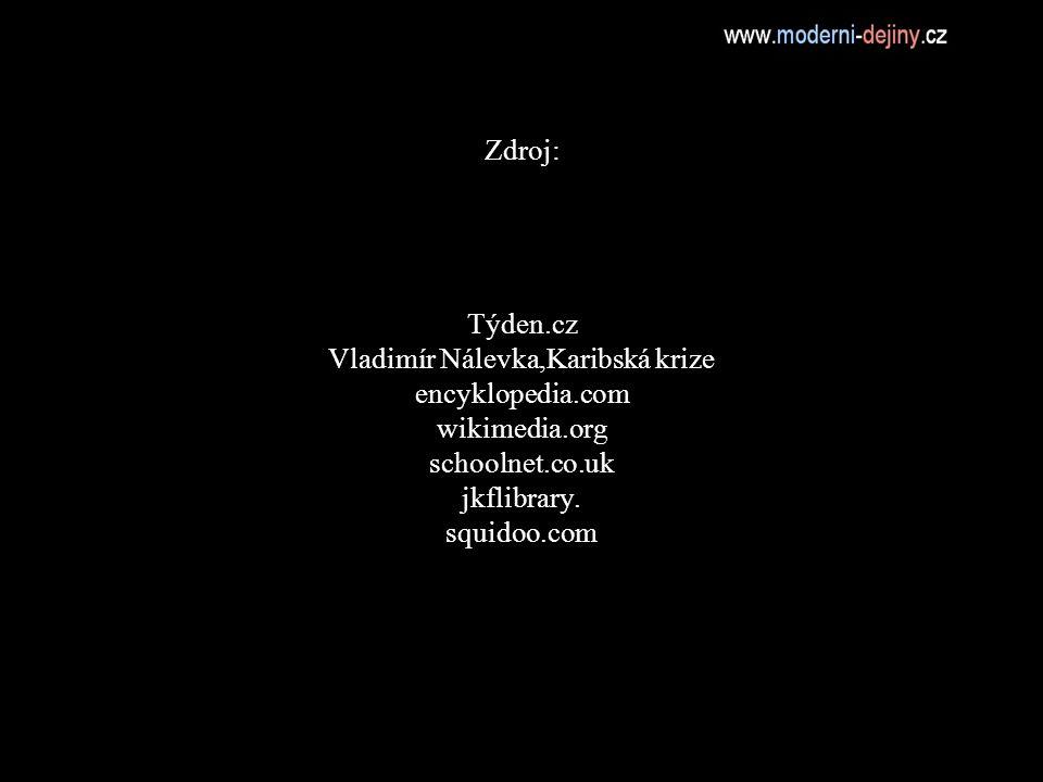 Zdroj: Týden.cz Vladimír Nálevka,Karibská krize encyklopedia.com wikimedia.org schoolnet.co.uk jkflibrary.