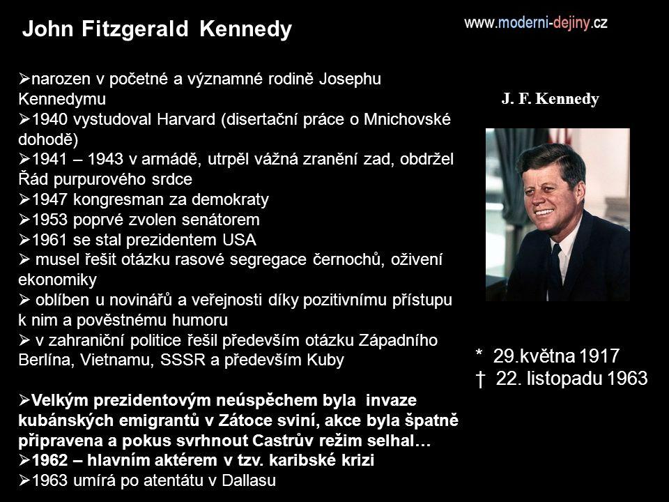 J. F. Kennedy John Fitzgerald Kennedy  narozen v početné a významné rodině Josephu Kennedymu  1940 vystudoval Harvard (disertační práce o Mnichovské