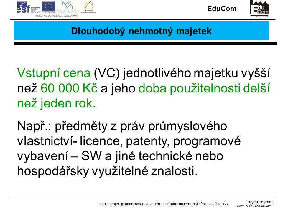 EduCom Projekt Educom www.kvs.tul.cz/EduCom/ Tento projekt je financován evropským sociálním fondem a státním rozpočtem ČR Oceňování pohybu zásob na skladě 1) Metoda FIFO – materiál, který přišel do skladu jako první, z něj také jako první odchází a je tudíž oceněn cenou nejstarší dodávky.