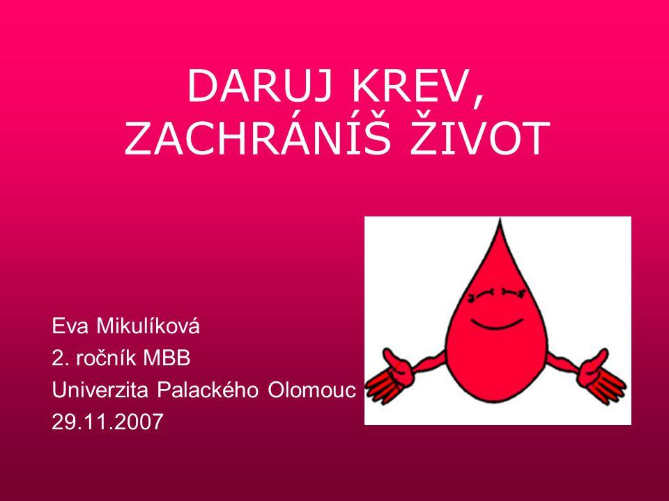 DARUJ KREV, ZACHRÁNÍŠ ŽIVOT Eva Mikulíková 2. ročník MBB Univerzita Palackého Olomouc 29.11.2007