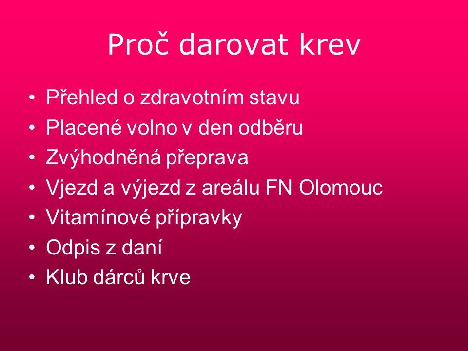 Proč darovat krev Přehled o zdravotním stavu Placené volno v den odběru Zvýhodněná přeprava Vjezd a výjezd z areálu FN Olomouc Vitamínové přípravky Od