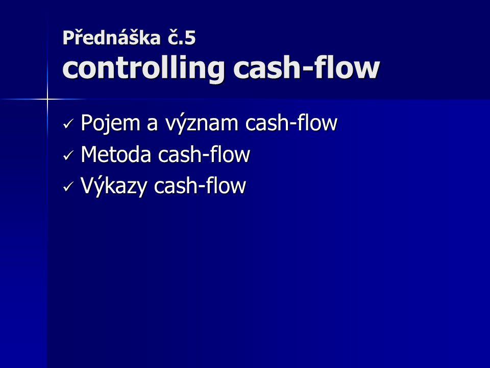 Pojem a význam cash- flow Cash-flow se většinou nepřekládá do češtiny – pokud ano jde o peněžní tok Cash-flow se většinou nepřekládá do češtiny – pokud ano jde o peněžní tok Pojem cash-flow lze chápat především jako: Pojem cash-flow lze chápat především jako: Přírůstek nebo úbytek peněz Přírůstek nebo úbytek peněz Metoda výpočtu cash-flow Metoda výpočtu cash-flow Výkaz cash-flow Výkaz cash-flow