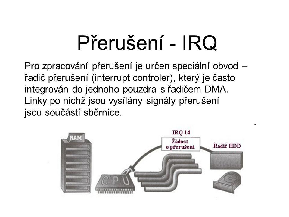 Přerušení - IRQ Pro zpracování přerušení je určen speciální obvod – řadič přerušení (interrupt controler), který je často integrován do jednoho pouzdra s řadičem DMA.