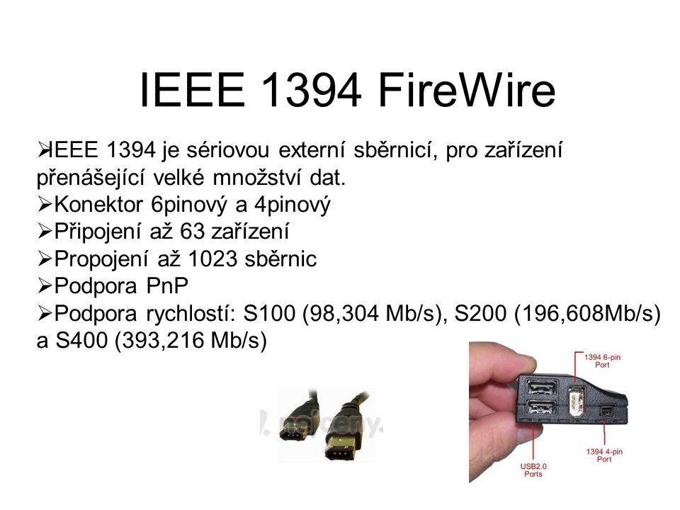 IEEE 1394 FireWire  IEEE 1394 je sériovou externí sběrnicí, pro zařízení přenášející velké množství dat.  Konektor 6pinový a 4pinový  Připojení až