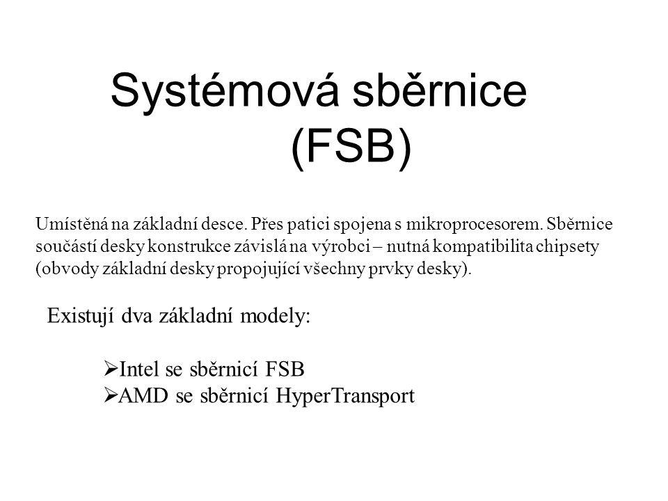 Systémová sběrnice (FSB) Umístěná na základní desce. Přes patici spojena s mikroprocesorem. Sběrnice součástí desky konstrukce závislá na výrobci – nu