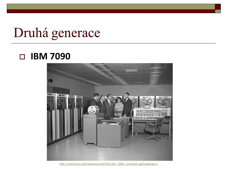 Druhá generace  IBM 7094 odkaz:  http://www.multicians.org/thvv/7094.html http://www.multicians.org/thvv/7094.html