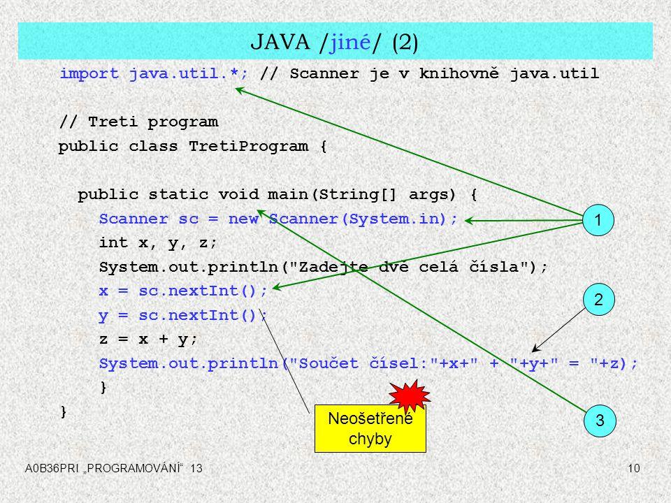 """A0B36PRI """"PROGRAMOVÁNÍ"""" 1310 JAVA /jiné/ (2) import java.util.*; // Scanner je v knihovně java.util // Treti program public class TretiProgram { publi"""