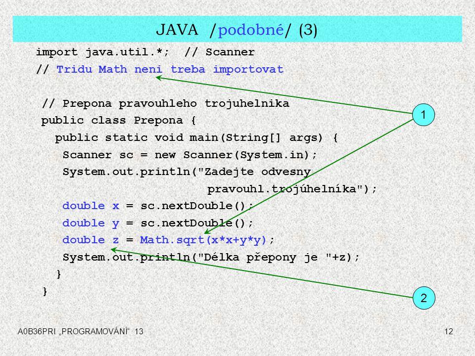 """A0B36PRI """"PROGRAMOVÁNÍ"""" 1312 JAVA /podobné/ (3) import java.util.*; // Scanner // Tridu Math neni treba importovat // Prepona pravouhleho trojuhelnika"""