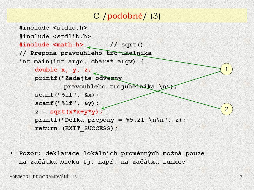 """A0B36PRI """"PROGRAMOVÁNÍ"""" 1313 C /podobné/ (3) #include #include // sqrt() // Prepona pravouhleho trojuhelnika int main(int argc, char** argv) { double"""