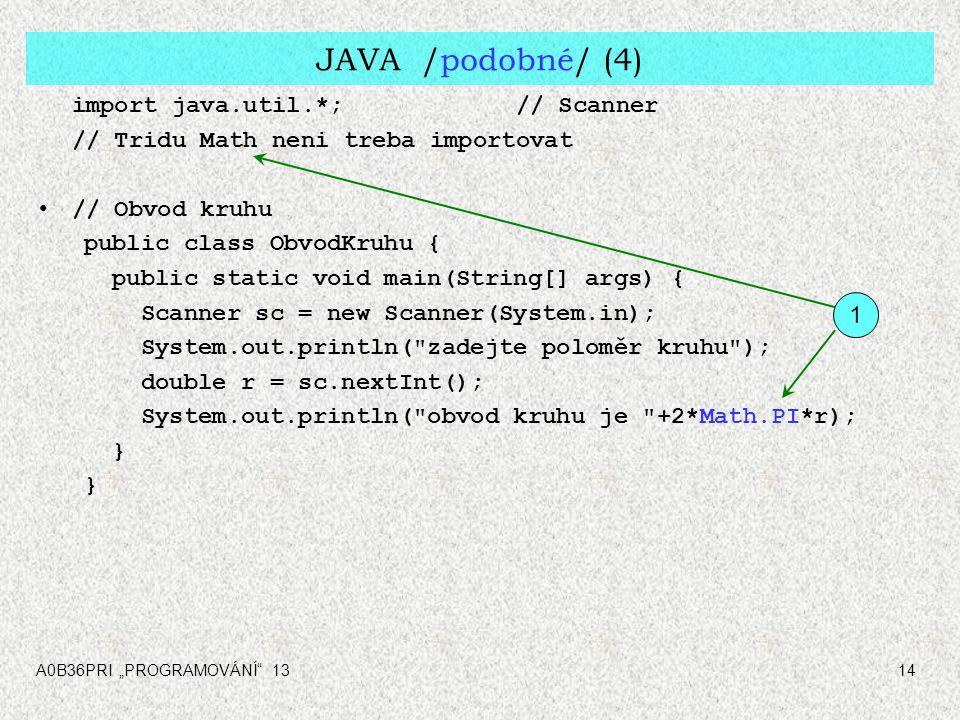 """A0B36PRI """"PROGRAMOVÁNÍ"""" 1314 JAVA /podobné/ (4) import java.util.*;// Scanner // Tridu Math neni treba importovat // Obvod kruhu public class ObvodKru"""