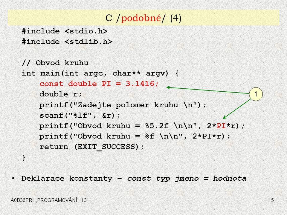 "A0B36PRI ""PROGRAMOVÁNÍ"" 1315 C /podobné/ (4) #include // Obvod kruhu int main(int argc, char** argv) { const double PI = 3.1416; double r; printf("
