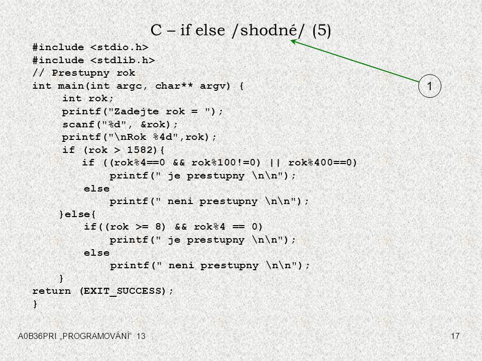 """A0B36PRI """"PROGRAMOVÁNÍ"""" 1317 C – if else /shodné/ (5) #include // Prestupny rok int main(int argc, char** argv) { int rok; printf("""