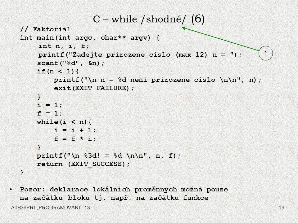 "A0B36PRI ""PROGRAMOVÁNÍ"" 1319 C – while /shodné/ (6) // Faktoriál int main(int argc, char** argv) { int n, i, f; printf("
