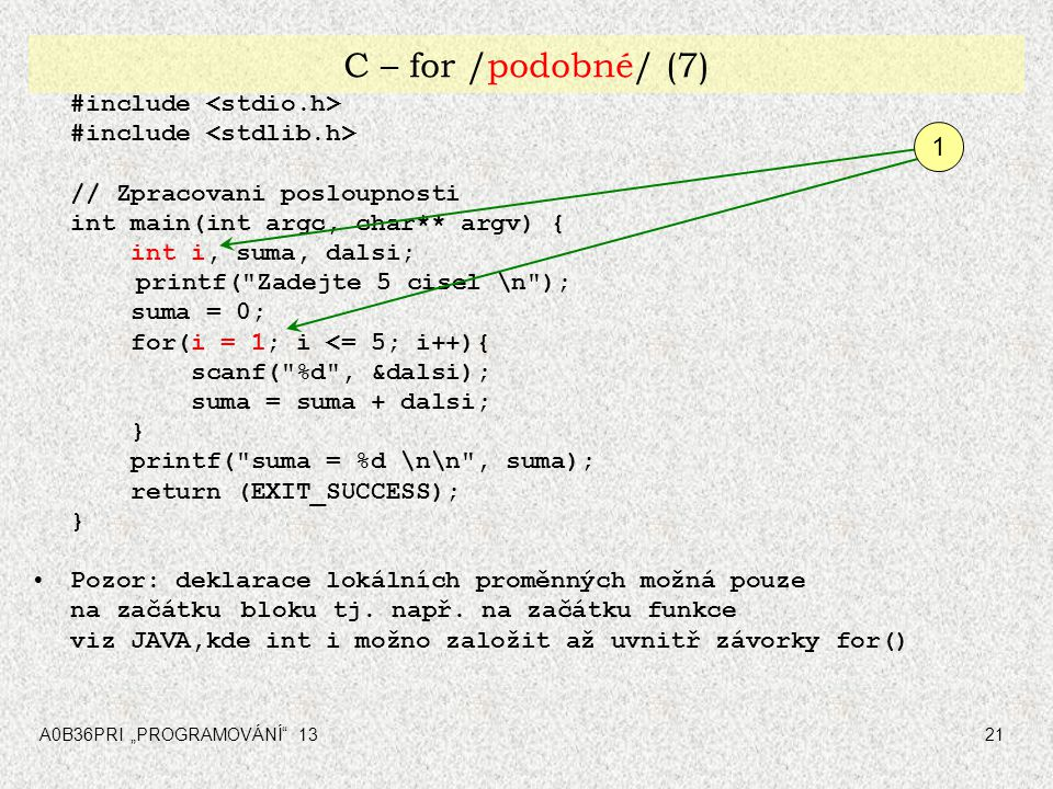 """A0B36PRI """"PROGRAMOVÁNÍ"""" 1321 C – for /podobné/ (7) #include // Zpracovani posloupnosti int main(int argc, char** argv) { int i, suma, dalsi; printf("""