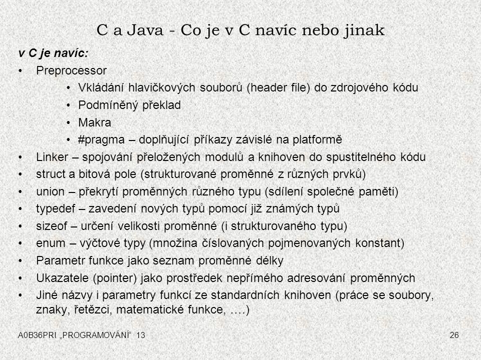"""A0B36PRI """"PROGRAMOVÁNÍ"""" 1326 C a Java - Co je v C navíc nebo jinak v C je navíc: Preprocessor Vkládání hlavičkových souborů (header file) do zdrojovéh"""