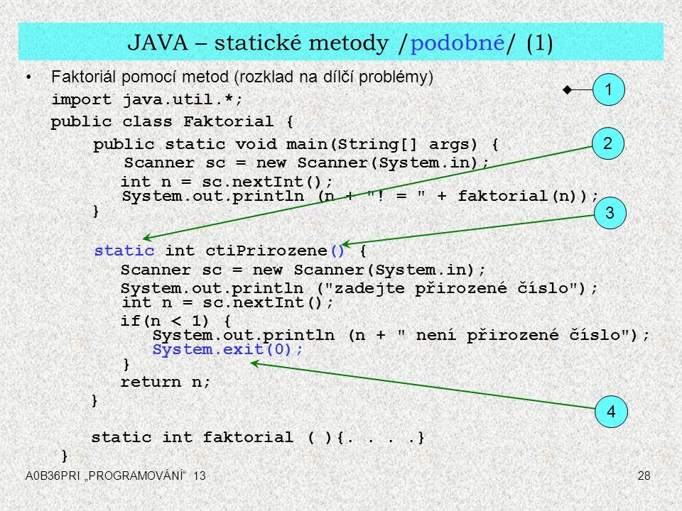 """A0B36PRI """"PROGRAMOVÁNÍ"""" 1328 JAVA – statické metody /podobné/ (1) Faktoriál pomocí metod (rozklad na dílčí problémy) import java.util.*; public class"""