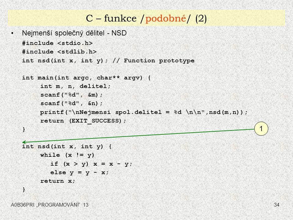 """A0B36PRI """"PROGRAMOVÁNÍ"""" 1334 C – funkce /podobné/ (2) Nejmenší společný dělitel - NSD #include int nsd(int x, int y); // Function prototype int main(i"""