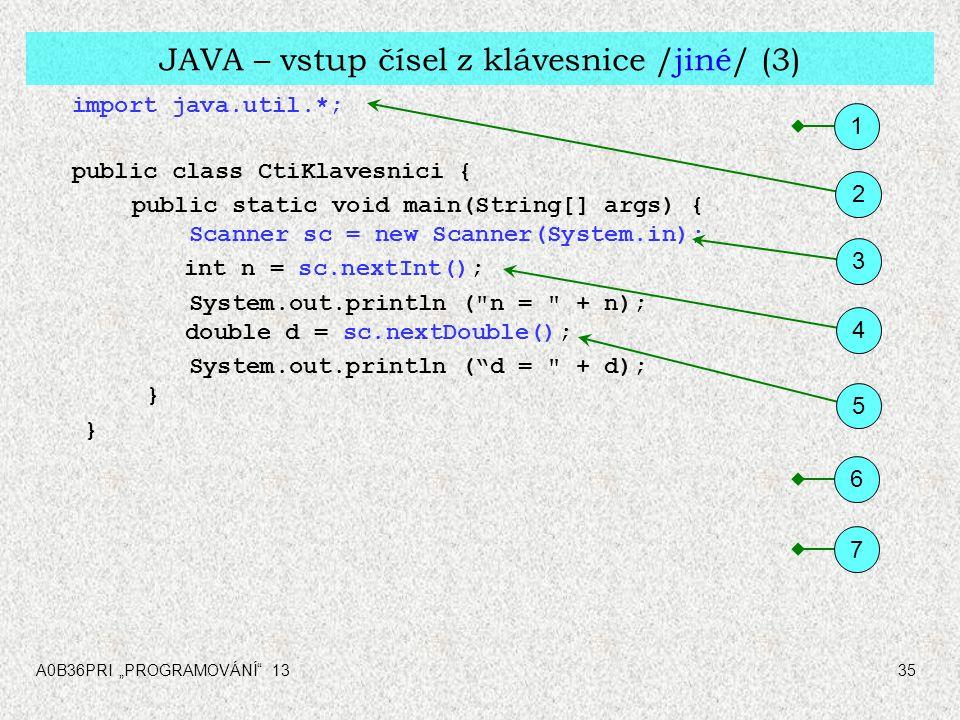 """A0B36PRI """"PROGRAMOVÁNÍ"""" 1335 JAVA – vstup čísel z klávesnice /jiné/ (3) import java.util.*; public class CtiKlavesnici { public static void main(Strin"""