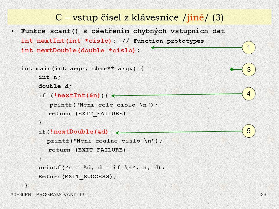 """A0B36PRI """"PROGRAMOVÁNÍ"""" 1336 C – vstup čísel z klávesnice /jiné/ (3) Funkce scanf() s ošetřením chybných vstupních dat int nextInt(int *cislo); // Fun"""