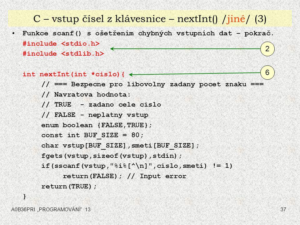 """A0B36PRI """"PROGRAMOVÁNÍ"""" 1337 C – vstup čísel z klávesnice – nextInt() /jiné/ (3) Funkce scanf() s ošetřením chybných vstupních dat – pokrač. #include"""